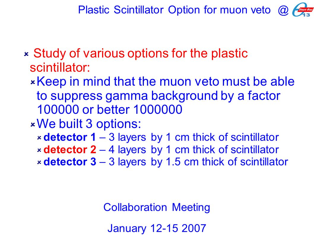  Study of various options for the plastic scintillator:  Keep in mind that the muon veto must be able to suppress gamma background by a factor 10000