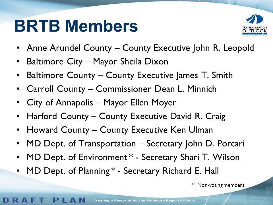 BRTB Members Anne Arundel County – County Executive John R.