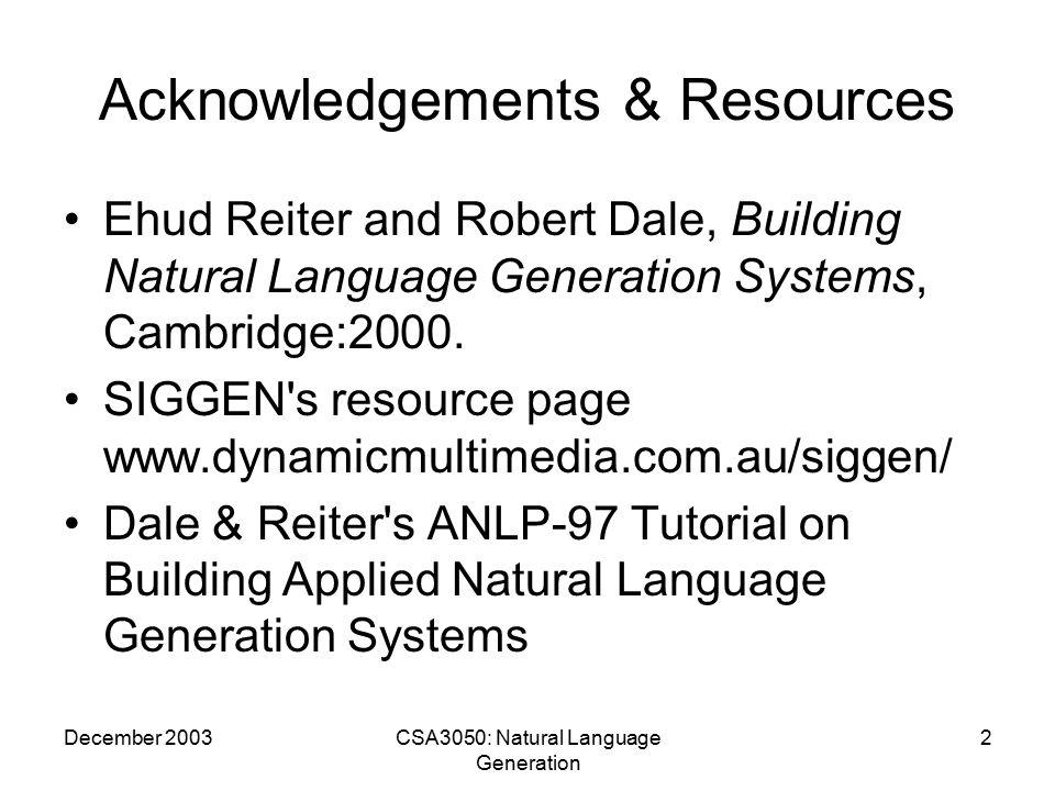 December 2003CSA3050: Natural Language Generation 3 Meaning Text Natural Language Understanding Text Natural Language Generation NLP = NLU + NLG