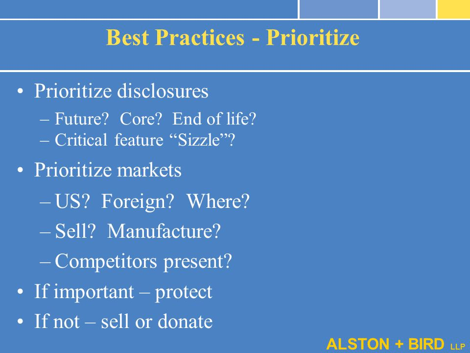 "ALSTON + BIRD LLP Best Practices - Prioritize Prioritize disclosures –Future? Core? End of life? –Critical feature ""Sizzle""? Prioritize markets –US? F"