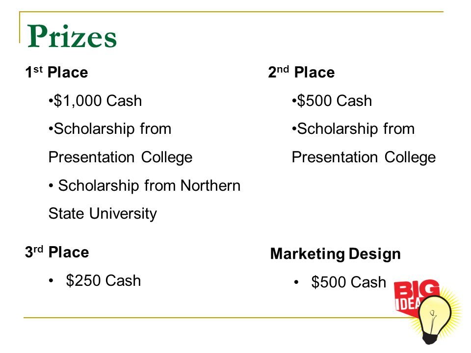 Prizes 1 st Place $1,000 Cash Scholarship from Presentation College Scholarship from Northern State University 3 rd Place $250 Cash 2 nd Place $500 Ca