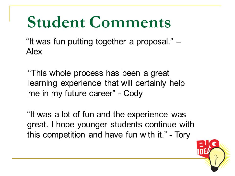 Student Comments This whole process has been a great learning experience that will certainly help me in my future career - Cody It was a lot of fun and the experience was great.