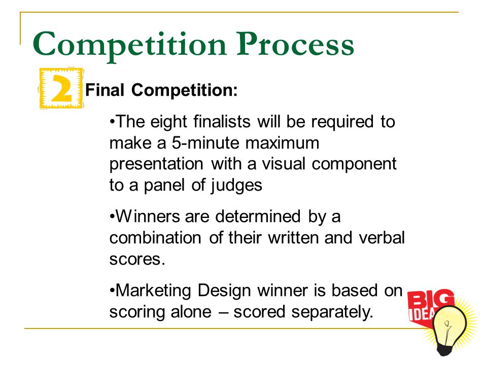 Final Competition: The eight finalists will be required to make a 5-minute maximum presentation with a visual component to a panel of judges Winners are determined by a combination of their written and verbal scores.