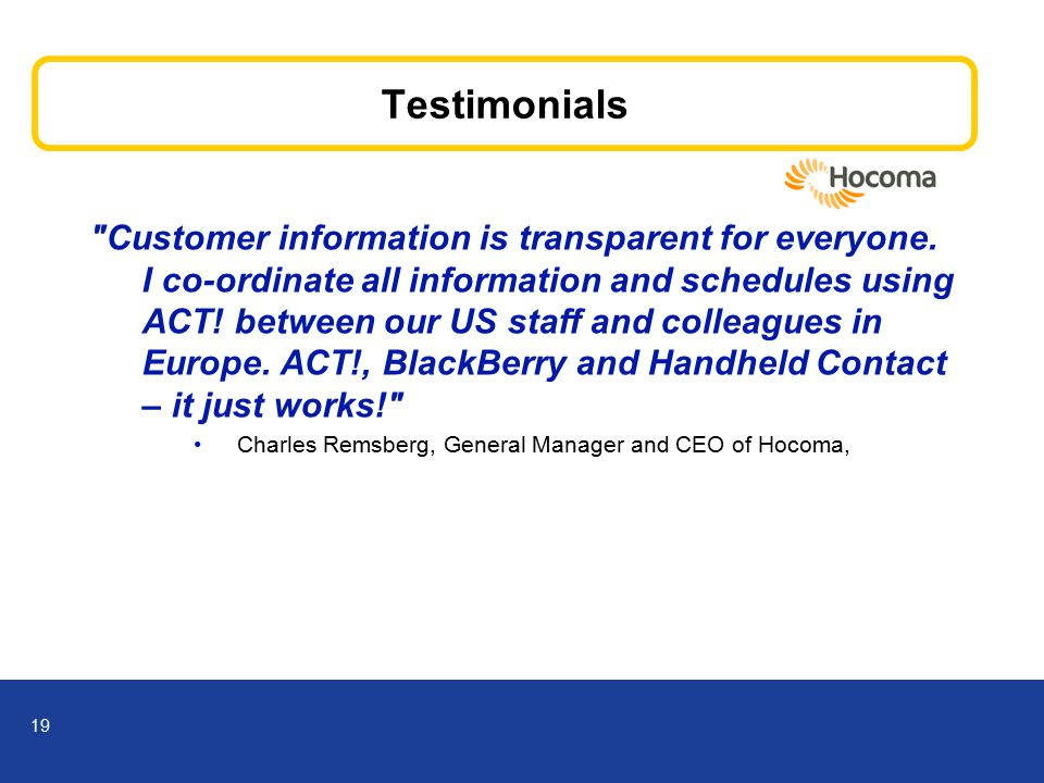19 Testimonials Customer information is transparent for everyone.
