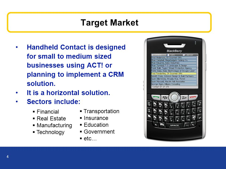 4 Target Market Handheld Contact is designed for small to medium sized businesses using ACT.