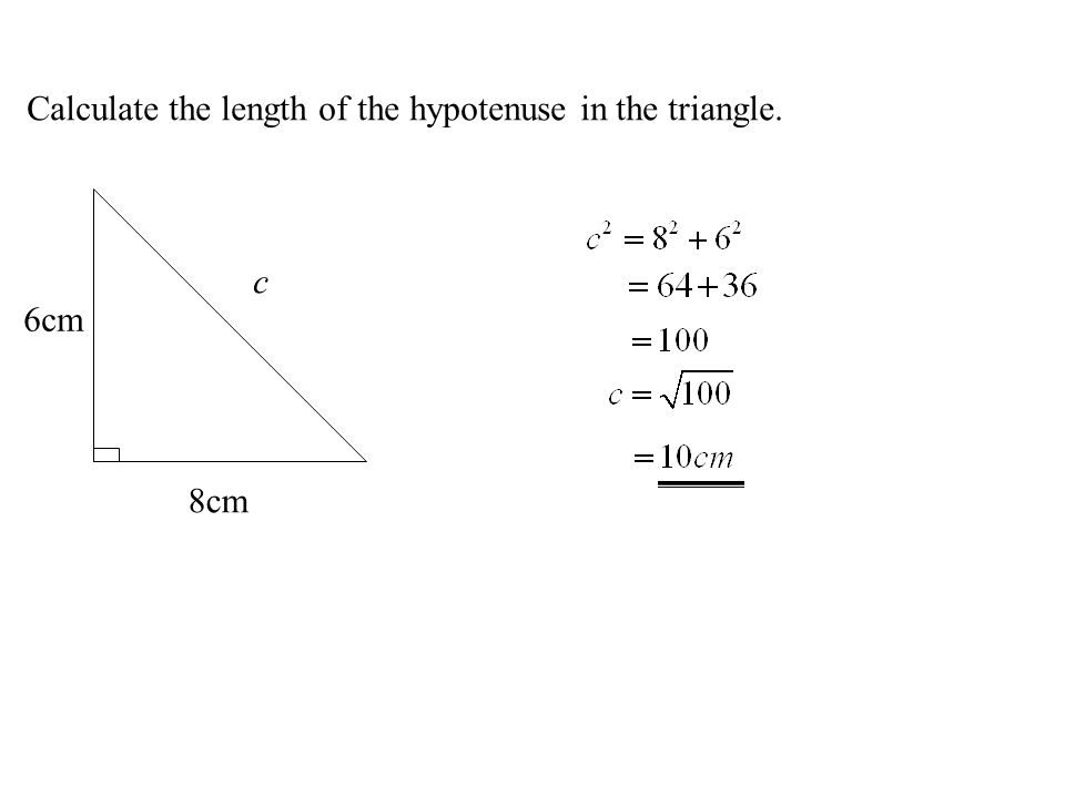 Calculate the length of the hypotenuse in the triangle. 8cm 6cm c