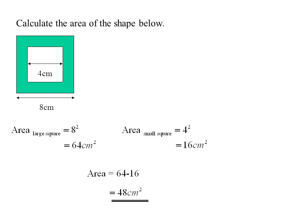 Calculate the area of the shape below. 4cm 8cm