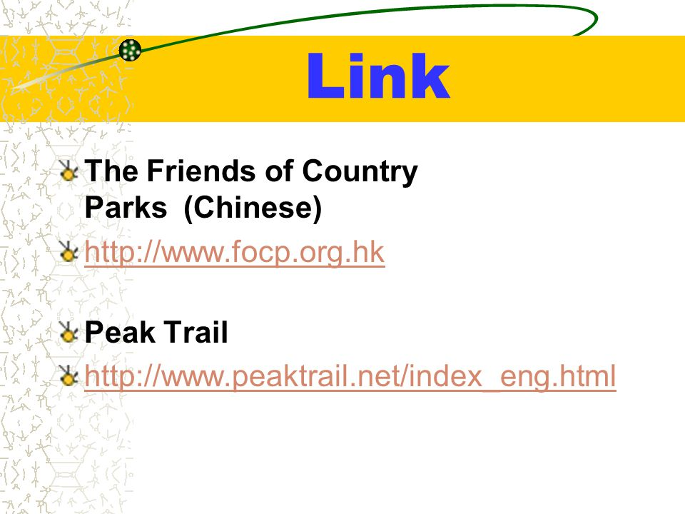 Link The Friends of Country Parks (Chinese) http://www.focp.org.hk Peak Trail http://www.peaktrail.net/index_eng.html