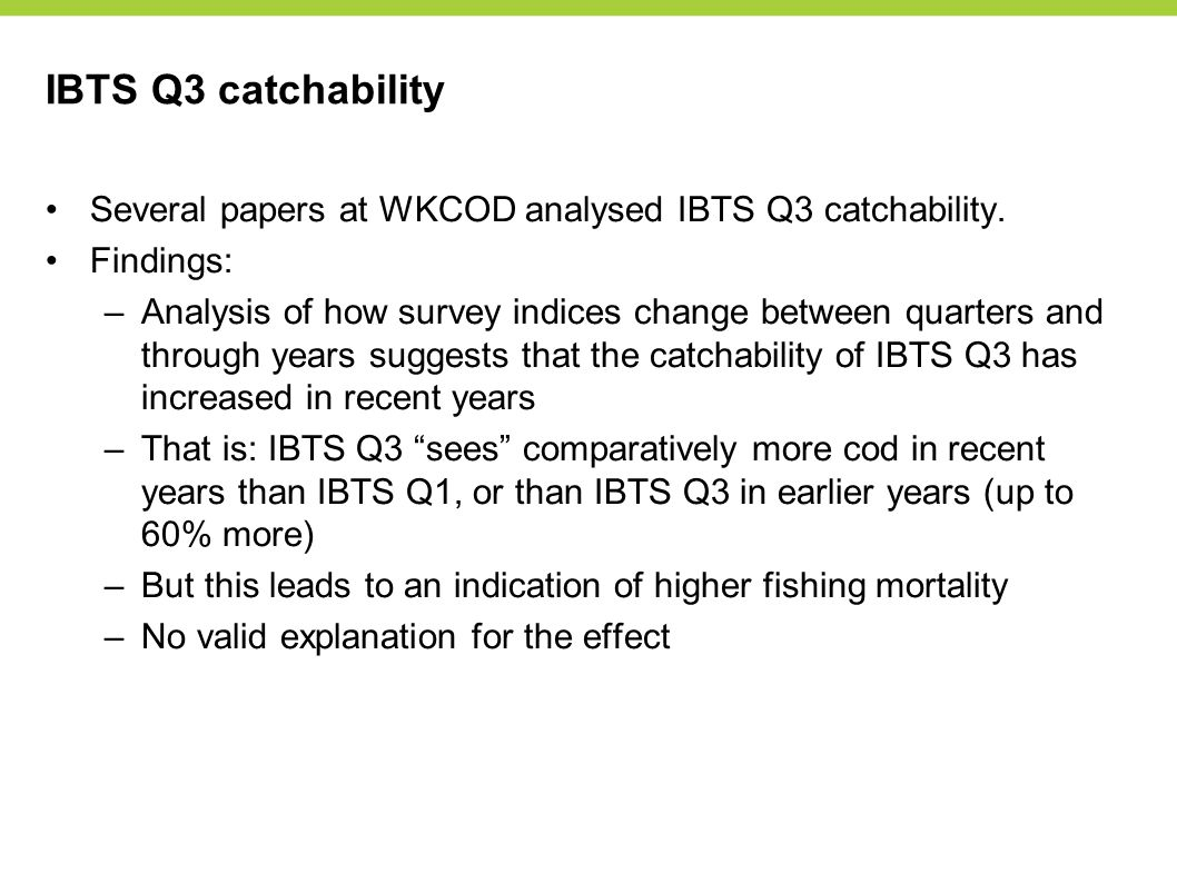 IBTS Q3 catchability Several papers at WKCOD analysed IBTS Q3 catchability.