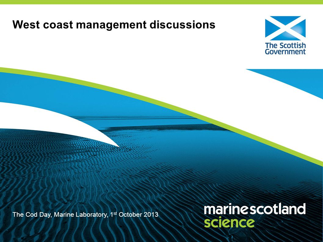West coast management discussions The Cod Day, Marine Laboratory, 1 st October 2013