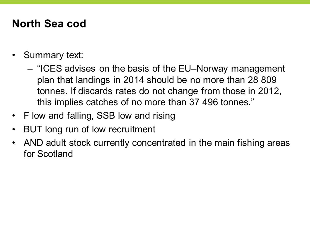 North Sea cod Summary text: – ICES advises on the basis of the EU–Norway management plan that landings in 2014 should be no more than 28 809 tonnes.