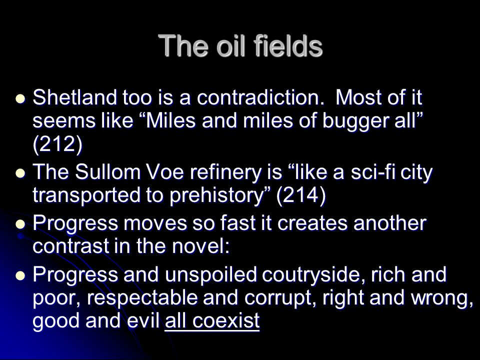 "The oil fields Shetland too is a contradiction. Most of it seems like ""Miles and miles of bugger all"" (212) Shetland too is a contradiction. Most of i"