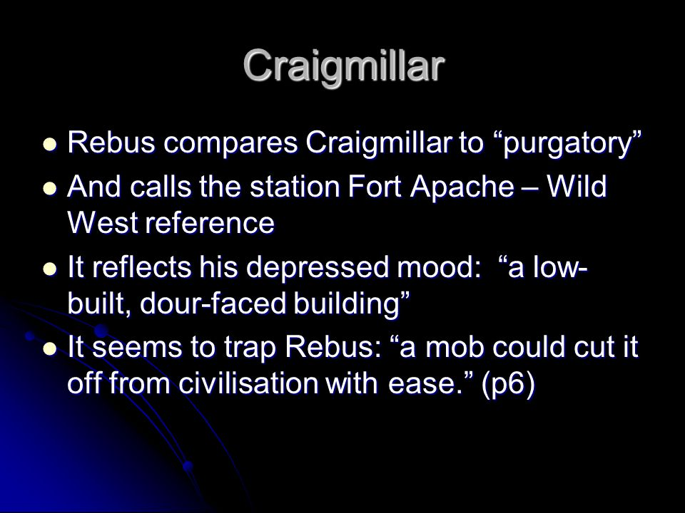 "Craigmillar Rebus compares Craigmillar to ""purgatory"" Rebus compares Craigmillar to ""purgatory"" And calls the station Fort Apache – Wild West referenc"