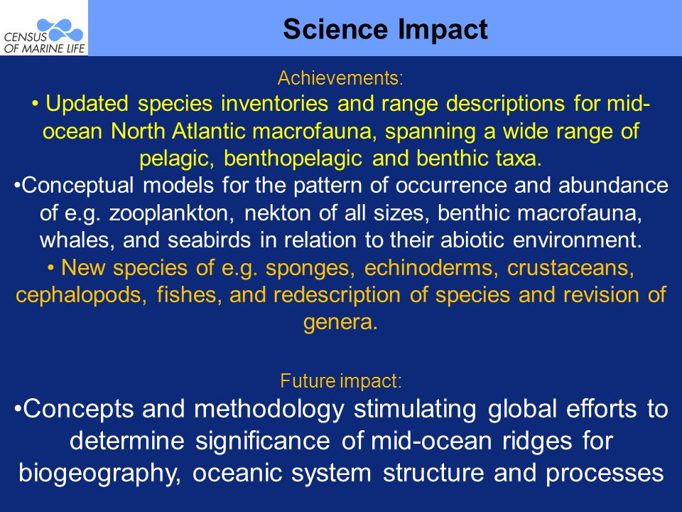 Achievements: Updated species inventories and range descriptions for mid- ocean North Atlantic macrofauna, spanning a wide range of pelagic, benthopelagic and benthic taxa.