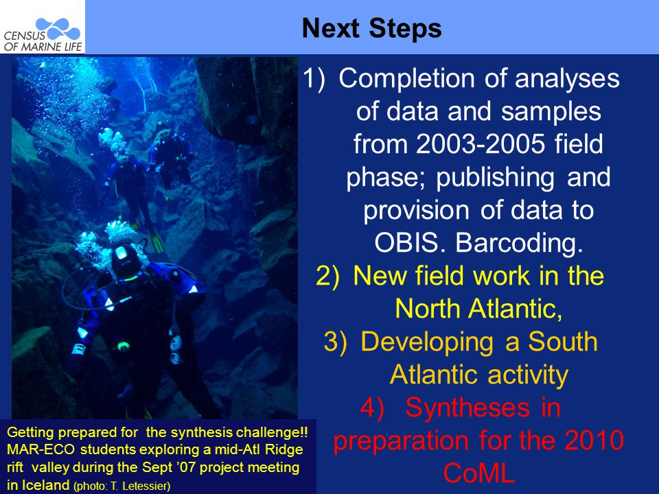 Next Steps 1)Completion of analyses of data and samples from 2003-2005 field phase; publishing and provision of data to OBIS.