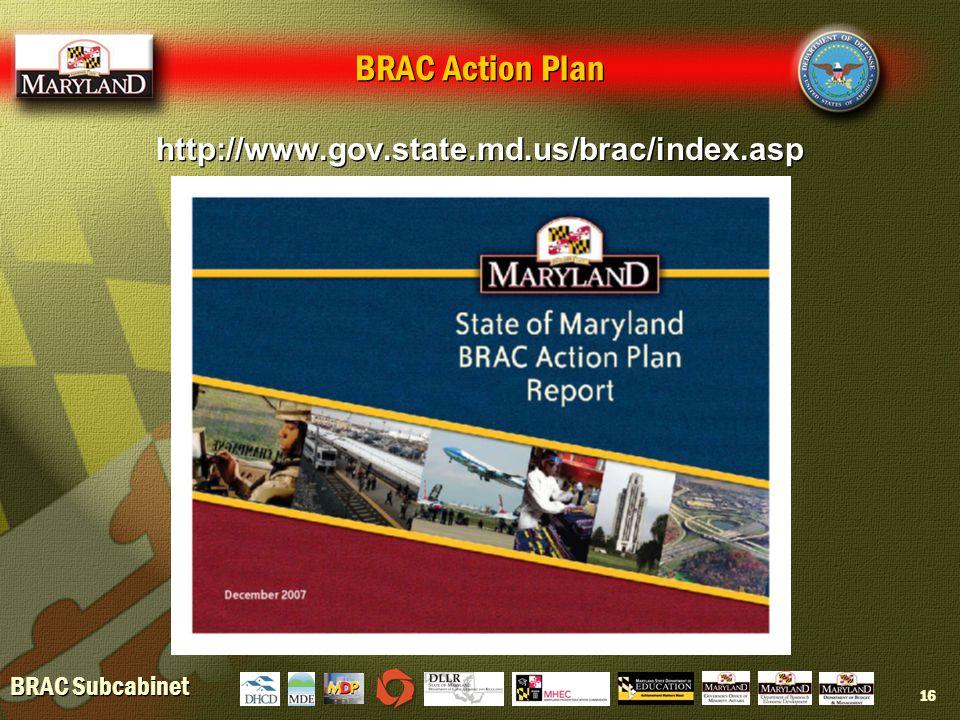 BRAC Subcabinet 16 BRAC Action Plan http://www.gov.state.md.us/brac/index.asp