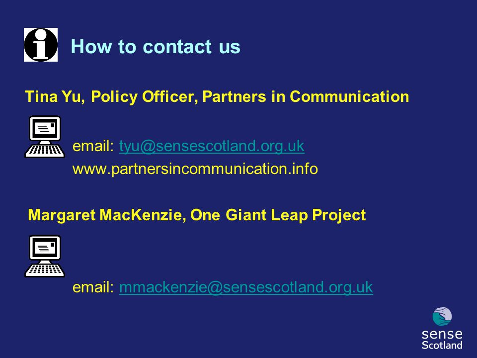 How to contact us Tina Yu, Policy Officer, Partners in Communication email: tyu@sensescotland.org.uktyu@sensescotland.org.uk www.partnersincommunicati