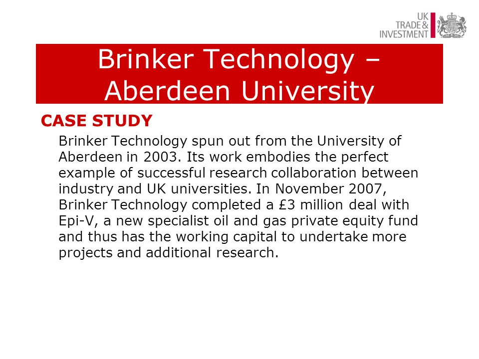 Brinker Technology – Aberdeen University CASE STUDY Brinker Technology spun out from the University of Aberdeen in 2003.