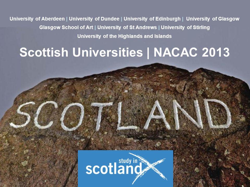 University of Aberdeen | University of Dundee | University of Edinburgh | University of Glasgow Glasgow School of Art | University of St Andrews | University of Stirling University of the Highlands and Islands Scottish Universities | NACAC 2013