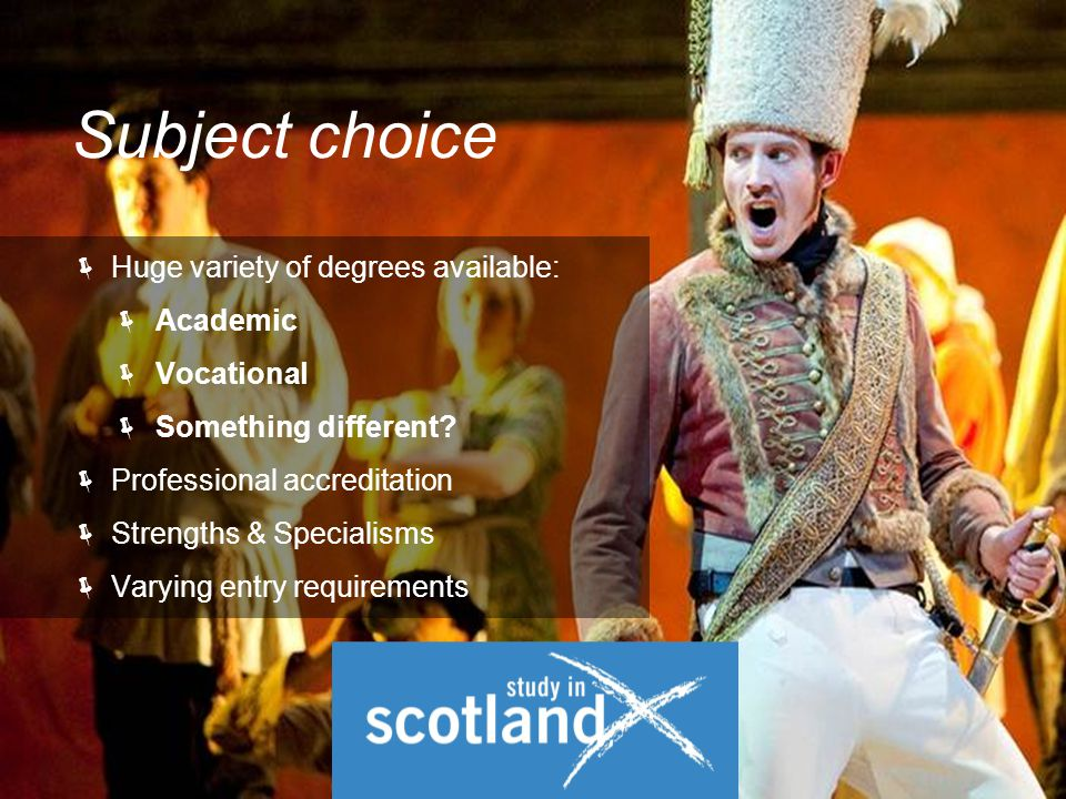  Huge variety of degrees available:  Academic  Vocational  Something different.