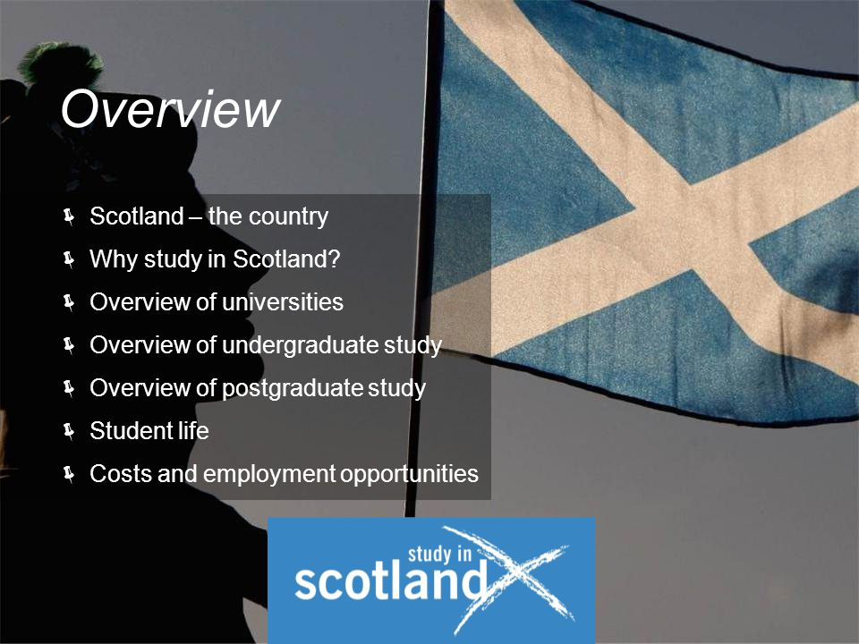 Overview  Scotland – the country  Why study in Scotland.
