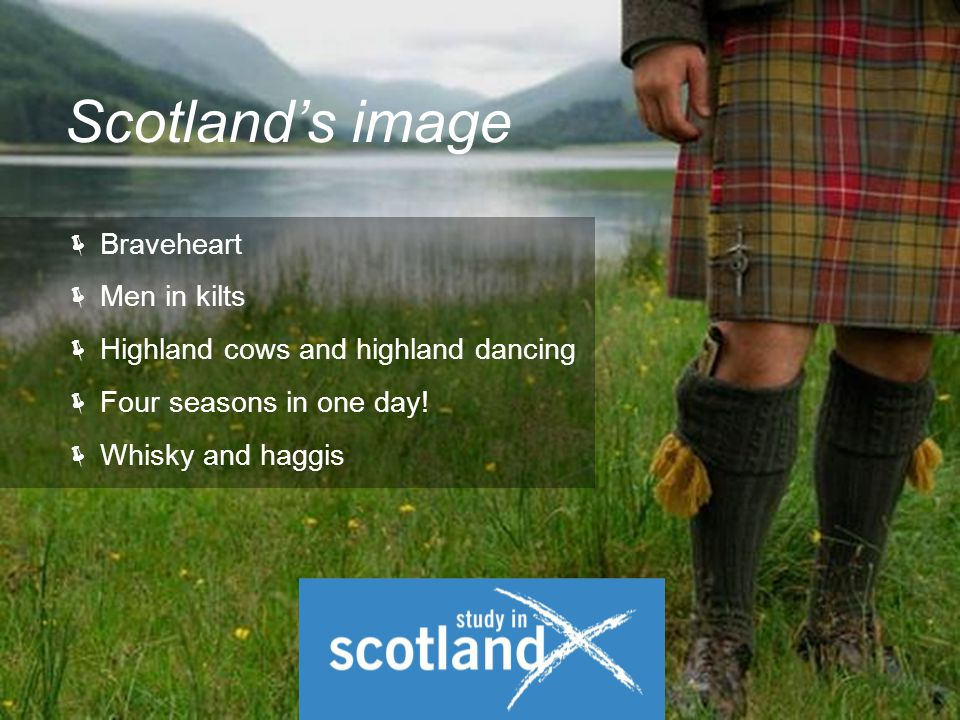  Braveheart  Men in kilts  Highland cows and highland dancing  Four seasons in one day.