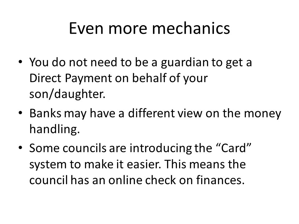Even more mechanics You do not need to be a guardian to get a Direct Payment on behalf of your son/daughter.