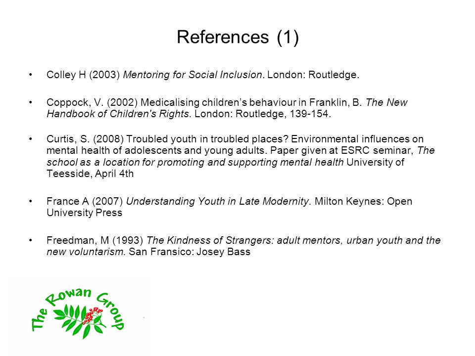 References (1) Colley H (2003) Mentoring for Social Inclusion.