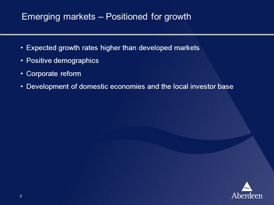 2 Emerging markets – Positioned for growth Expected growth rates higher than developed markets Positive demographics Corporate reform Development of d