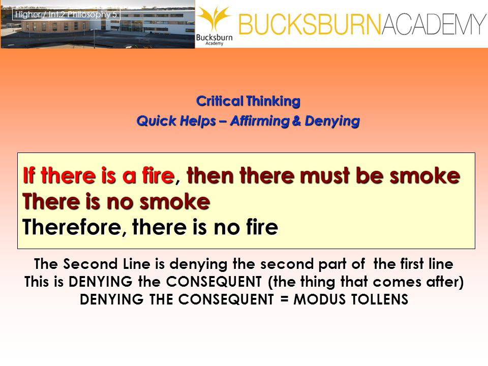 Higher / Int.2 Philosophy 5 Critical Thinking Quick Helps – Affirming & Denying Critical Thinking Quick Helps – Affirming & Denying If there is a fire