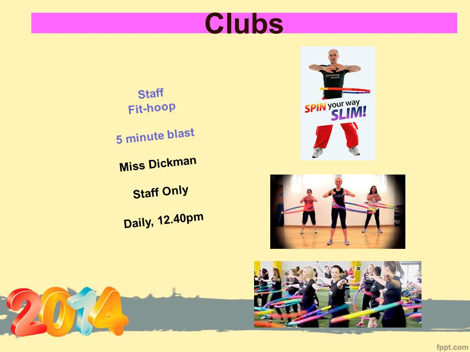 Clubs Staff Fit-hoop 5 minute blast Miss Dickman Staff Only Daily, 12.40pm