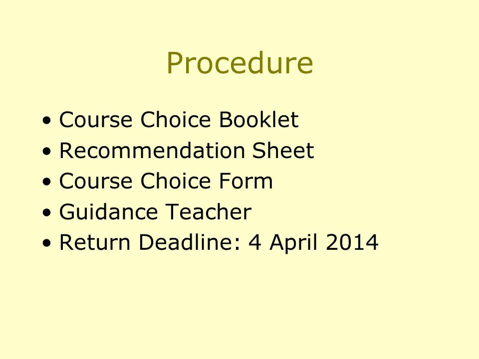 Procedure Course Choice Booklet Recommendation Sheet Course Choice Form Guidance Teacher Return Deadline: 4 April 2014