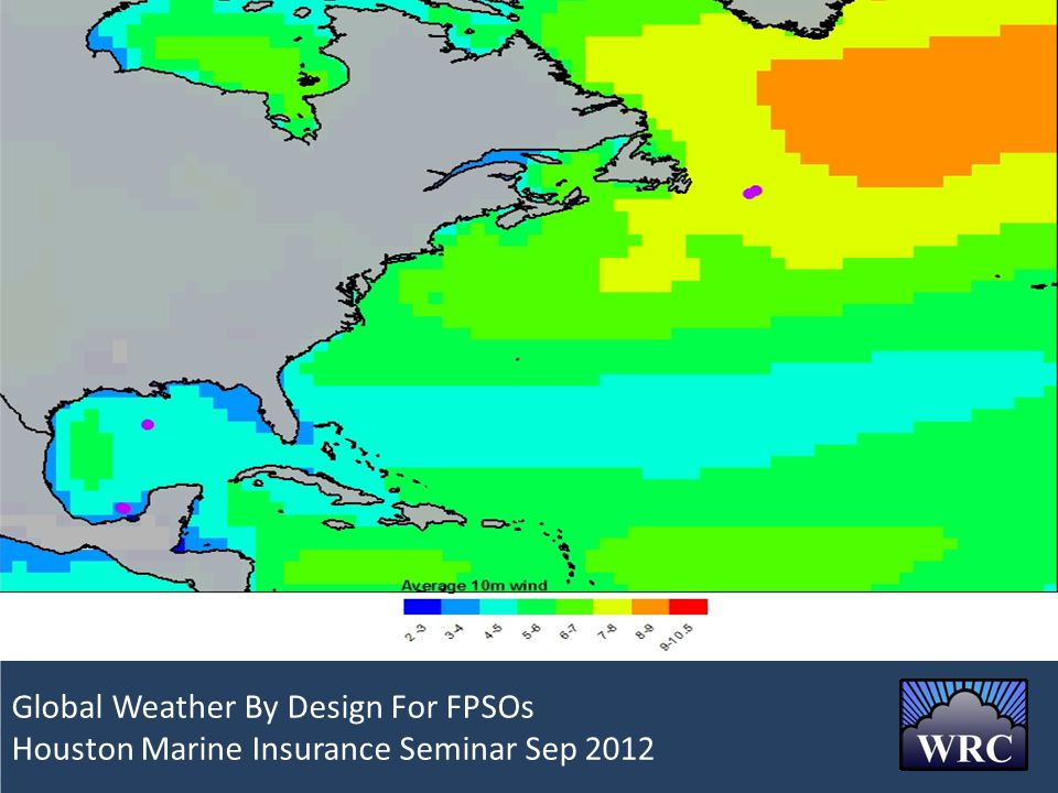 NA Canada Global Weather By Design For FPSOs Global Weather By Design For FPSOs Houston Marine Insurance Seminar Sep 2012