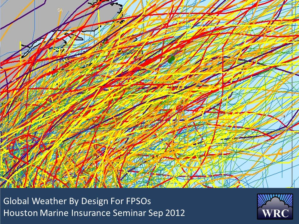 Global Weather By Design For FPSOs Global Weather By Design For FPSOs Houston Marine Insurance Seminar Sep 2012