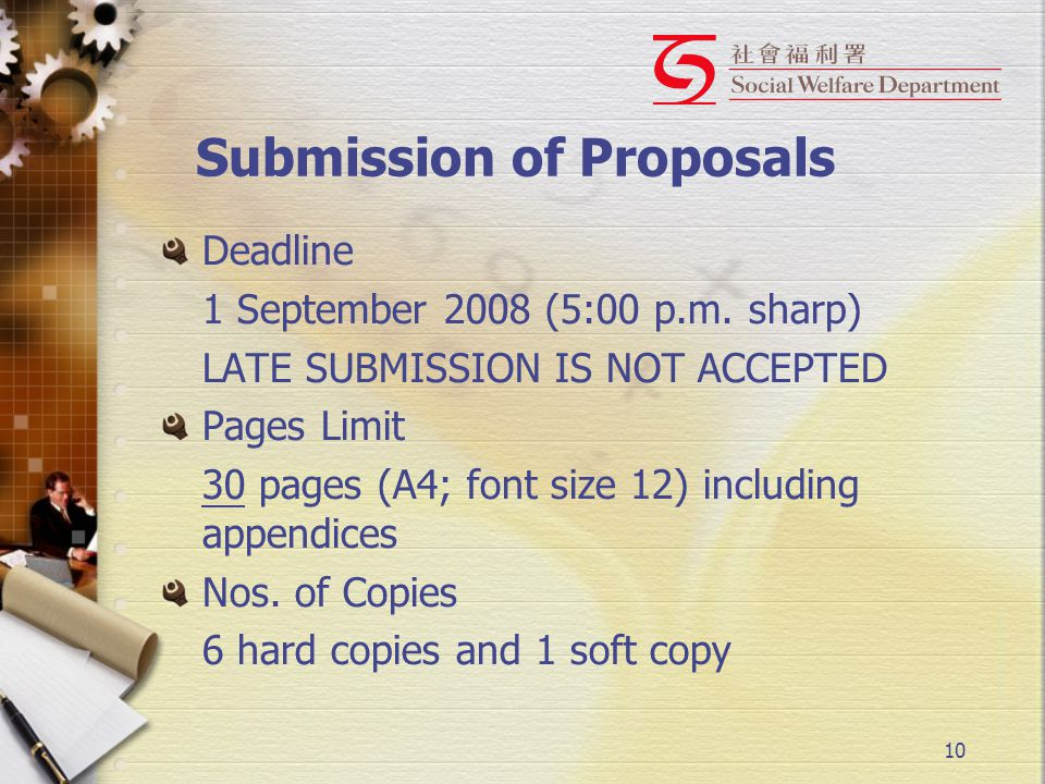 10 Submission of Proposals Deadline 1 September 2008 (5:00 p.m. sharp) LATE SUBMISSION IS NOT ACCEPTED Pages Limit 30 pages (A4; font size 12) includi