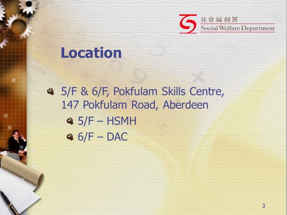 3 Location 5/F & 6/F, Pokfulam Skills Centre, 147 Pokfulam Road, Aberdeen 5/F – HSMH 6/F – DAC