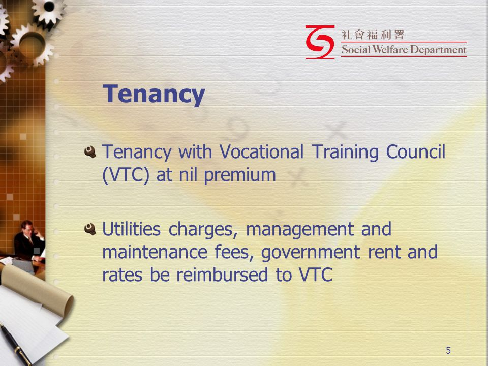 5 Tenancy Tenancy with Vocational Training Council (VTC) at nil premium Utilities charges, management and maintenance fees, government rent and rates