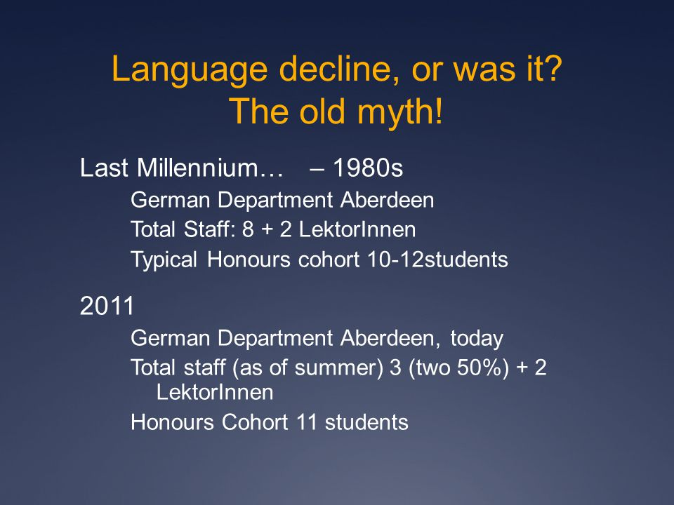 Language decline, or was it? The old myth! Last Millennium… – 1980s German Department Aberdeen Total Staff: 8 + 2 LektorInnen Typical Honours cohort 1