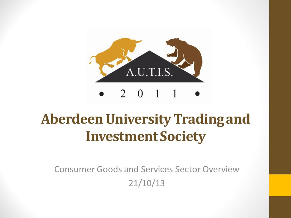 Aberdeen University Trading and Investment Society Consumer Goods and Services Sector Overview 21/10/13
