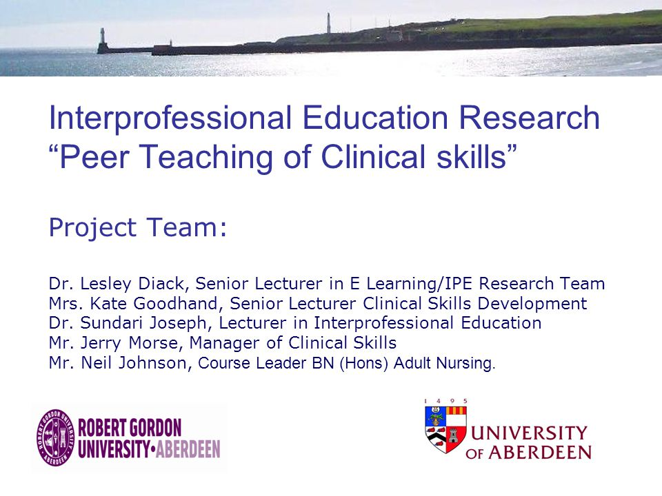Interprofessional Education Research Peer Teaching of Clinical skills Project Team: Dr.