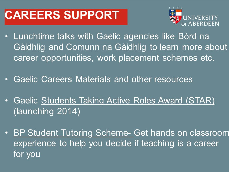 CAREERS SUPPORT Lunchtime talks with Gaelic agencies like Bòrd na Gàidhlig and Comunn na Gàidhlig to learn more about career opportunities, work place