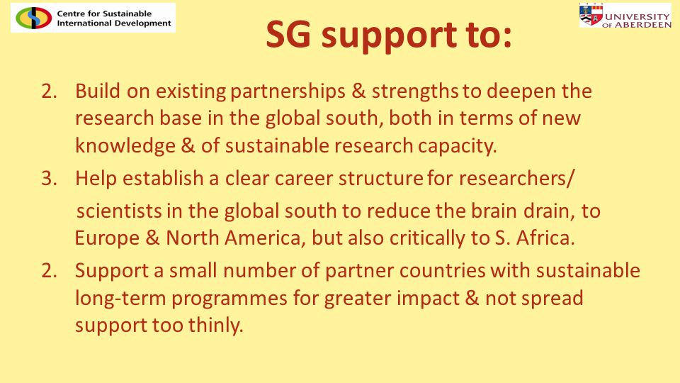 SG support to: 2.Build on existing partnerships & strengths to deepen the research base in the global south, both in terms of new knowledge & of sustainable research capacity.