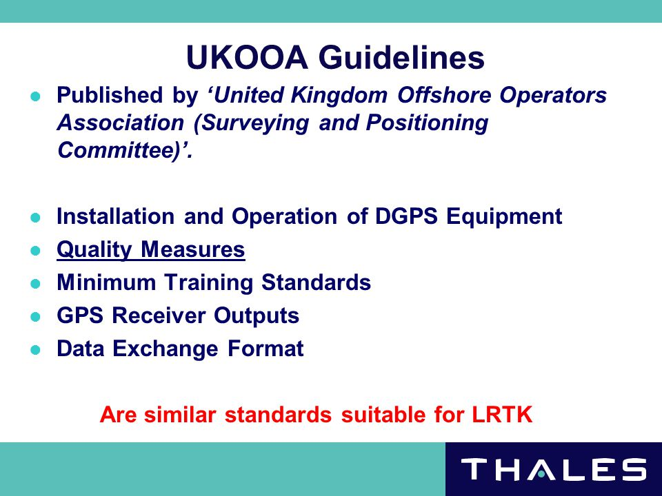 UKOOA Quality Measures Designed to produce a universal set of quality measures for 'DGPS' positioning software  Unit Variance  Marginal Detectable Error (MDE)  Internal reliability  External Reliability  F-test on Unit Variance  W-test for Outliers