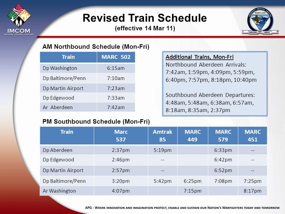 Revised Train Schedule (effective 14 Mar 11) AM Northbound Schedule (Mon-Fri) TrainMARC 502 Dp Washington6:15am Dp Baltimore/Penn7:10am Dp Martin Airp