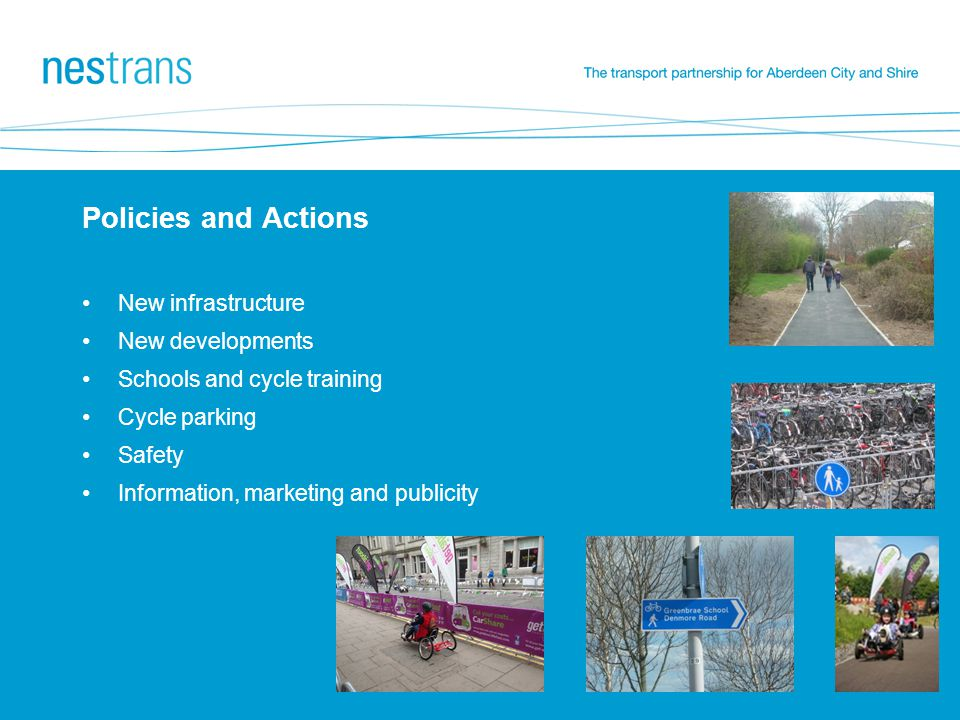 Policies and Actions New infrastructure New developments Schools and cycle training Cycle parking Safety Information, marketing and publicity