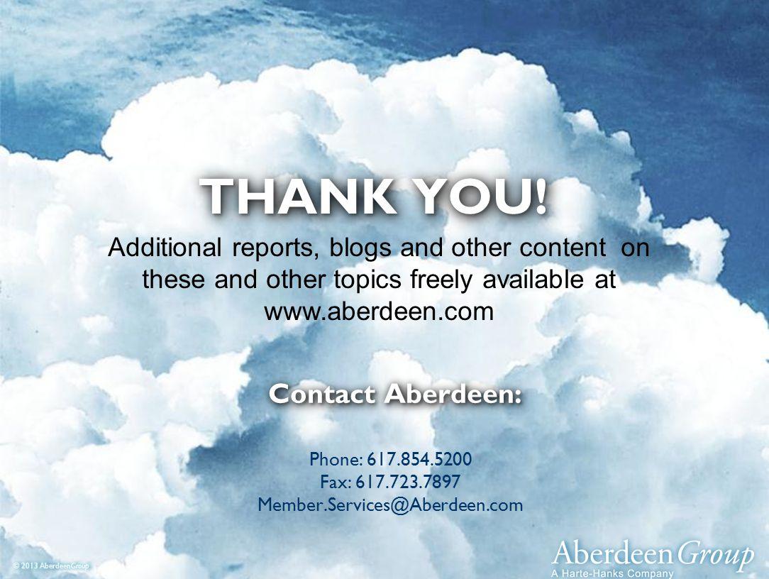 24 © Aberdeen Group 2013 – Not For Distribution Contact Aberdeen: Phone: 617.854.5200 Fax: 617.723.7897 Member.Services@Aberdeen.com THANK YOU.