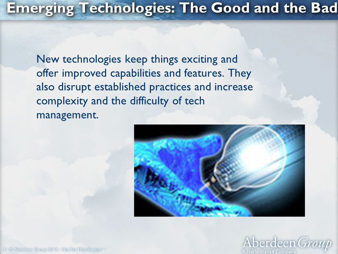 4 © Aberdeen Group 2013 – Not For Distribution Emerging Technologies: The Good and the Bad New technologies keep things exciting and offer improved capabilities and features.