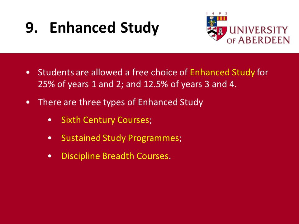 9. Enhanced Study Students are allowed a free choice of Enhanced Study for 25% of years 1 and 2; and 12.5% of years 3 and 4. There are three types of