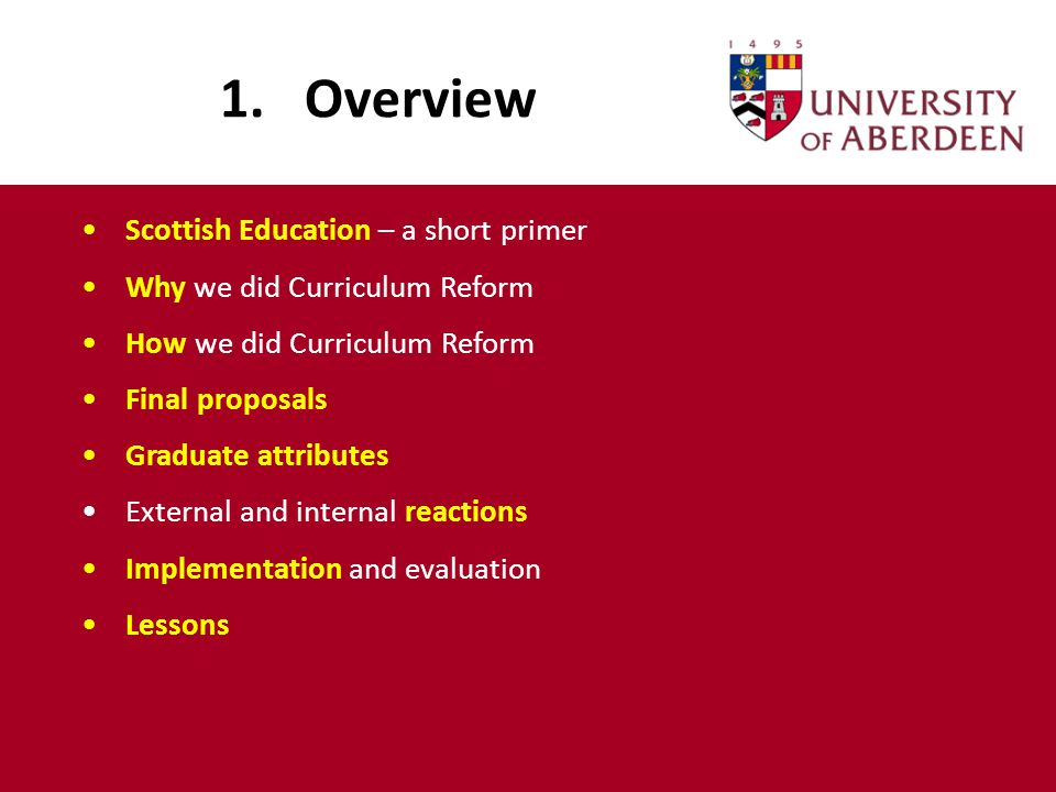 1. Overview Scottish Education – a short primer Why we did Curriculum Reform How we did Curriculum Reform Final proposals Graduate attributes External