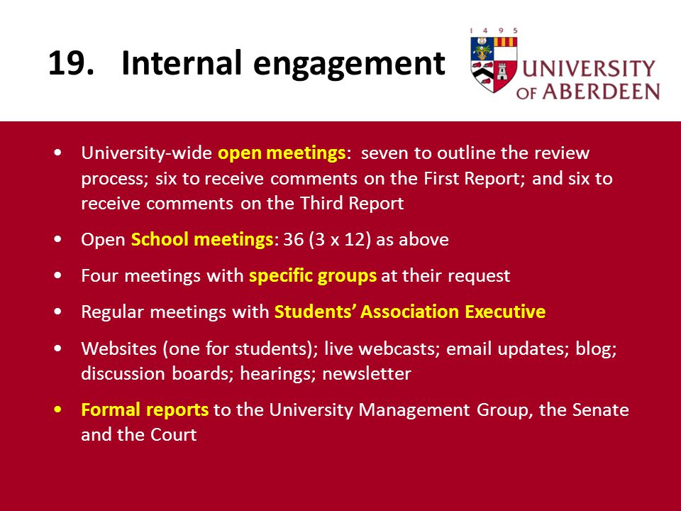 19. Internal engagement University-wide open meetings: seven to outline the review process; six to receive comments on the First Report; and six to re
